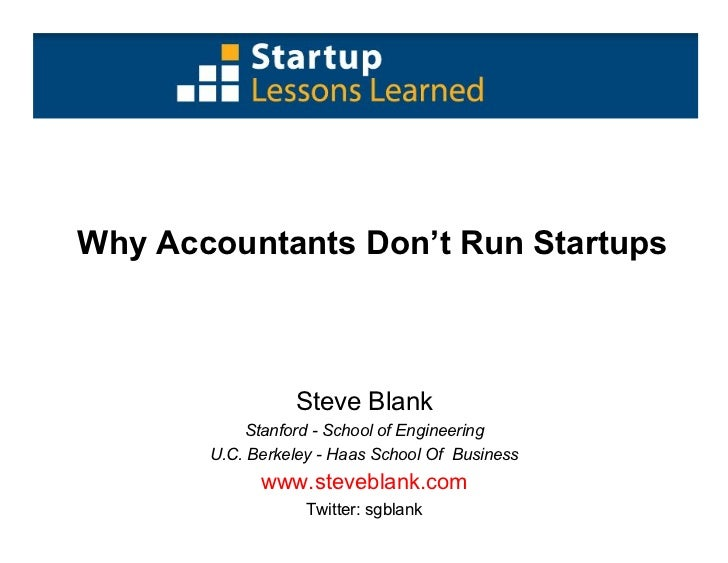 Why Accountants Don't Run Startups                     Steve Blank            Stanford - School of Engineering        U.C....