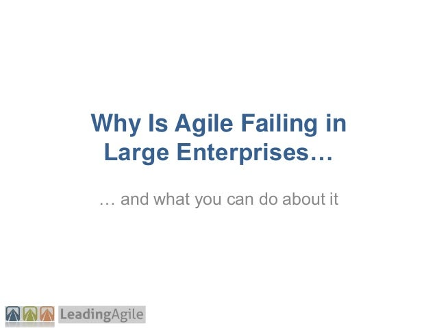 Why Agile Is Failing in Large Enterprises, And What You Can Do About It