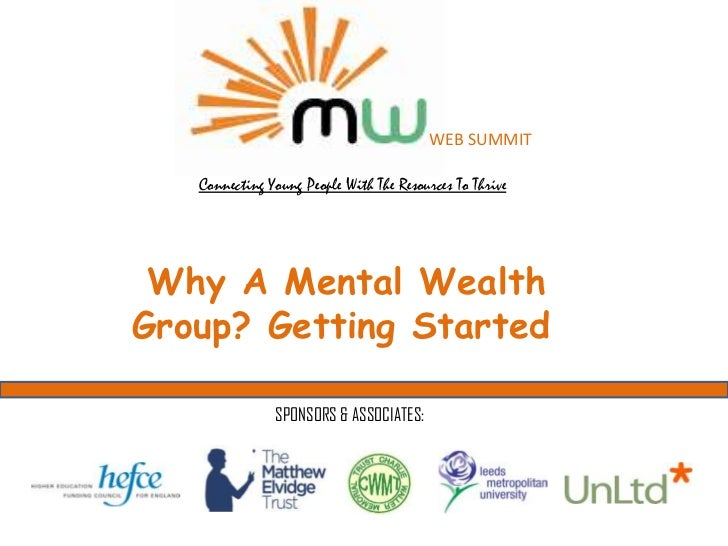 WEB SUMMIT   Connecting Young People With The Resources To Thrive Why A Mental WealthGroup? Getting Started               ...