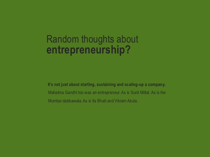 Random thoughts about<br />entrepreneurship?<br />It's not just about starting, sustaining and scaling-up a company.<br />...