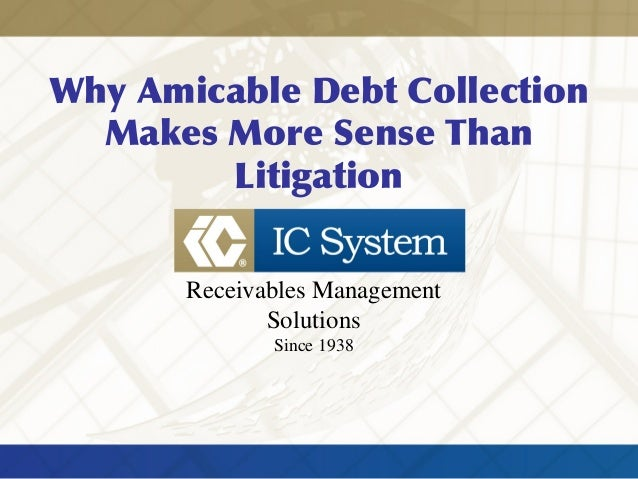 Why Amicable Debt Collection Makes More Sense Than Litigation Receivables Management Solutions Since 1938