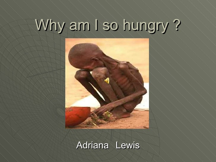 Why am I so hungry ? Adriana   Lewis
