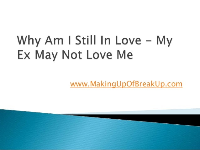Why Am I Still In Love - My Ex May Not Love Me