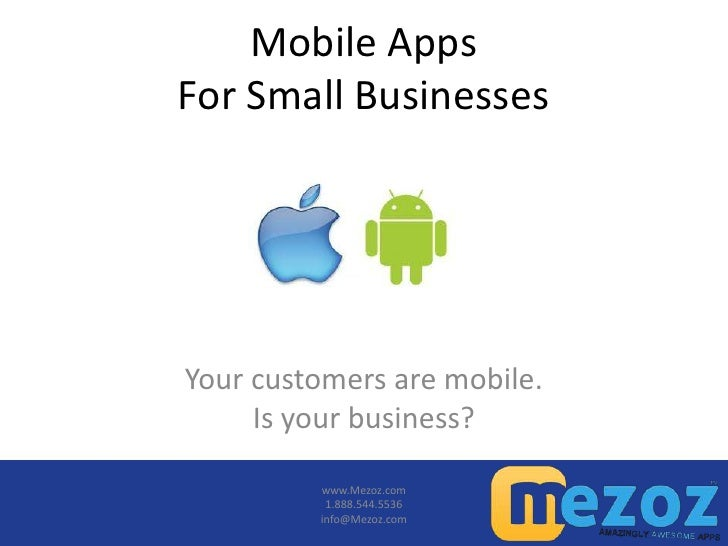 Mobile AppsFor Small BusinessesYour customers are mobile.     Is your business?         www.Mezoz.com          1.888.544.5...