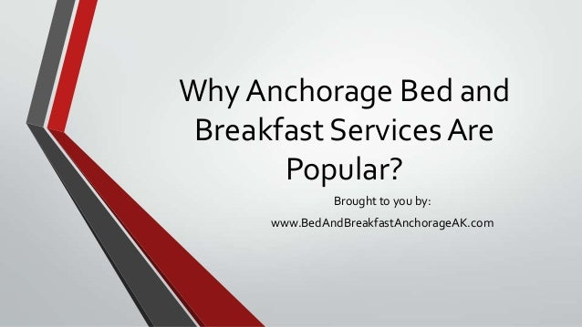 Why Anchorage Bed and Breakfast Services Are       Popular?               Brought to you by:      www.BedAndBreakfastAncho...