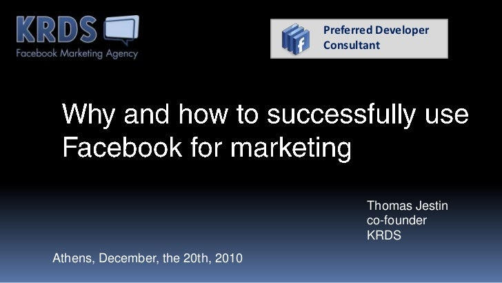 PreferredDeveloper<br />Consultant<br />Why and how to successfully use Facebook for marketing<br />Thomas Jestin<br />co-...