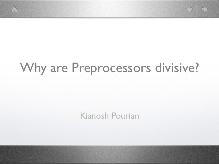 Why are Preprocessors divisive?          Kianosh Pourian
