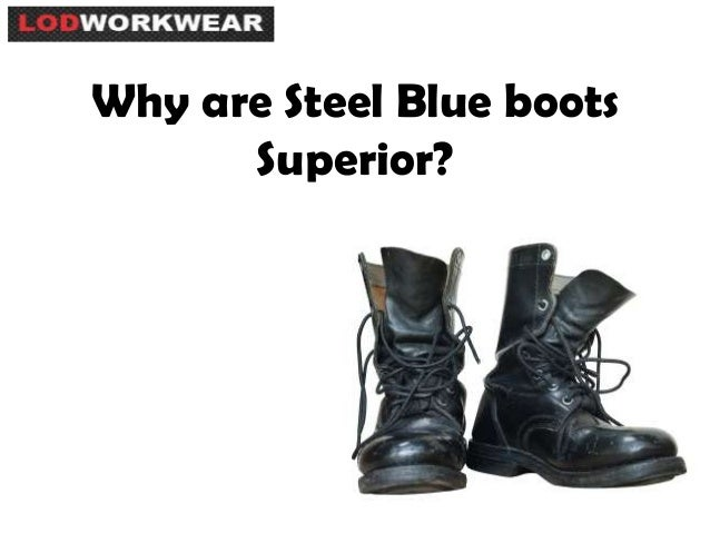 Why are Steel Blue boots Superior?