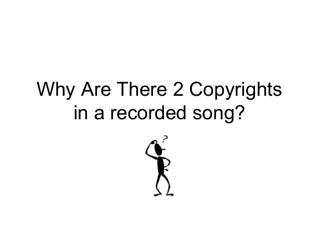 Why Are There 2 Copyrightsin a recorded song?
