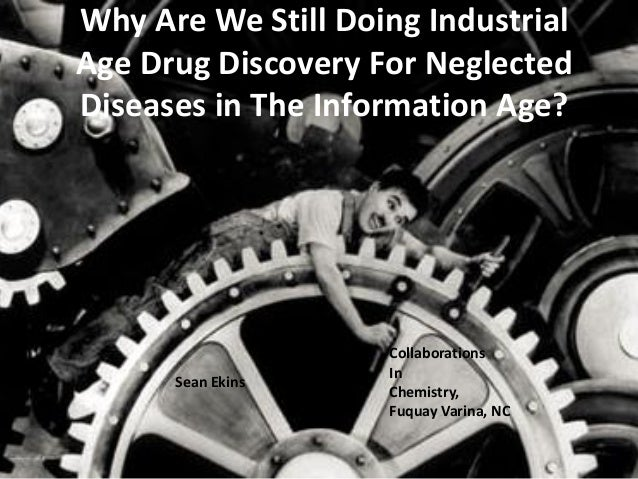 Why Are We Still Doing Industrial Age Drug Discovery For Neglected Diseases in The Information Age?  Sean Ekins  Collabora...