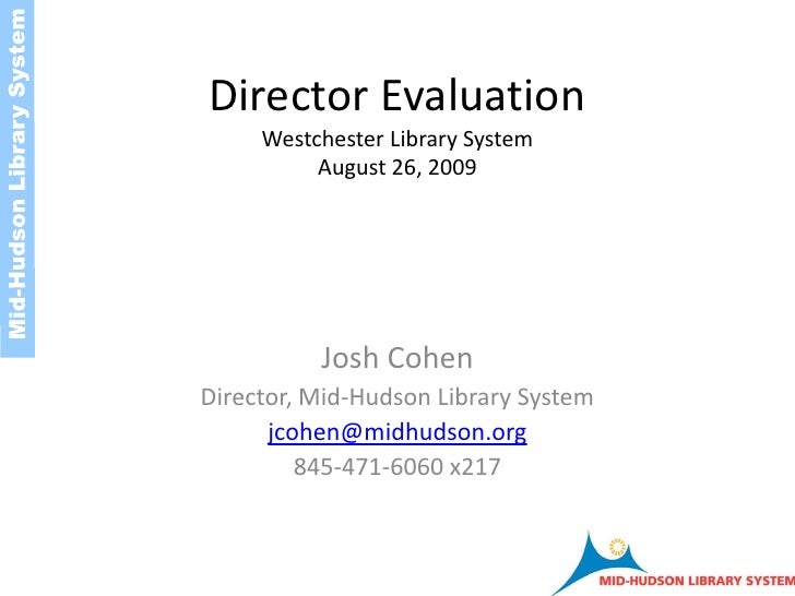 Director EvaluationWestchester Library SystemAugust 26, 2009<br />Josh Cohen<br />Director, Mid-Hudson Library System<br /...