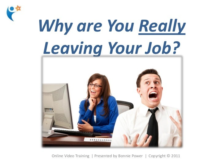 Why are You ReallyLeaving Your Job? Online Video Training | Presented by Bonnie Power | Copyright © 2011