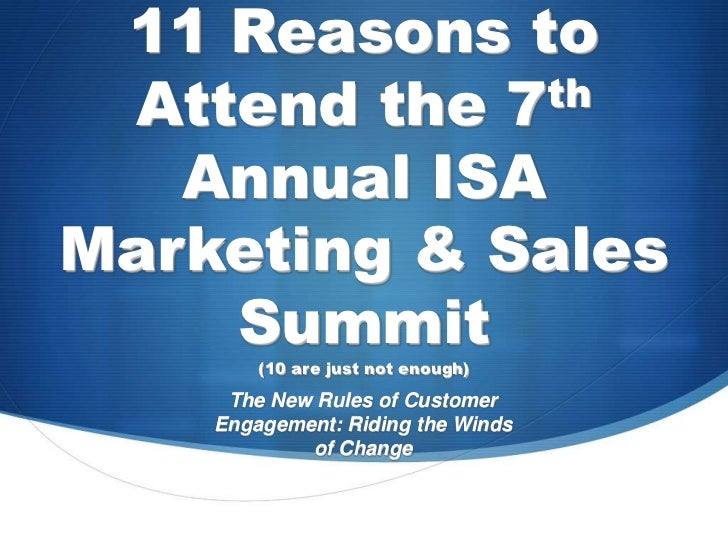 11 Reasons to Attend the 7 th   Annual ISAMarketing & Sales    Summit        (10 are just not enough)     The New Rules of...