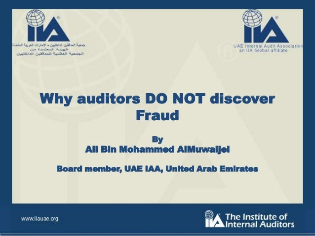 Why auditors DO NOT discover Fraud By  Ali Bin Mohammed AlMuwaijei Board member, UAE IAA, United Arab Emirates