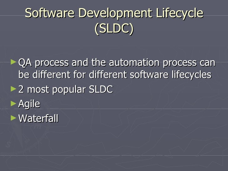 Software Development Lifecycle (SLDC) <ul><li>QA process and the automation process can be different for different softwar...