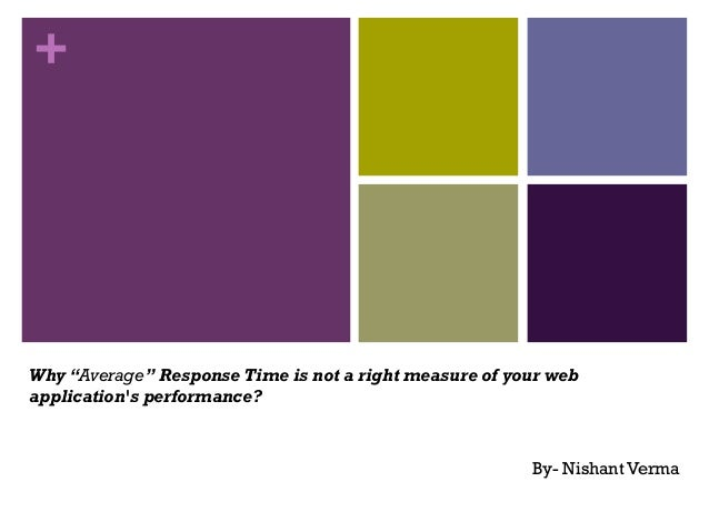 """+Why """"Average"""" Response Time is not a right measure of your webapplications performance?By- Nishant Verma"""