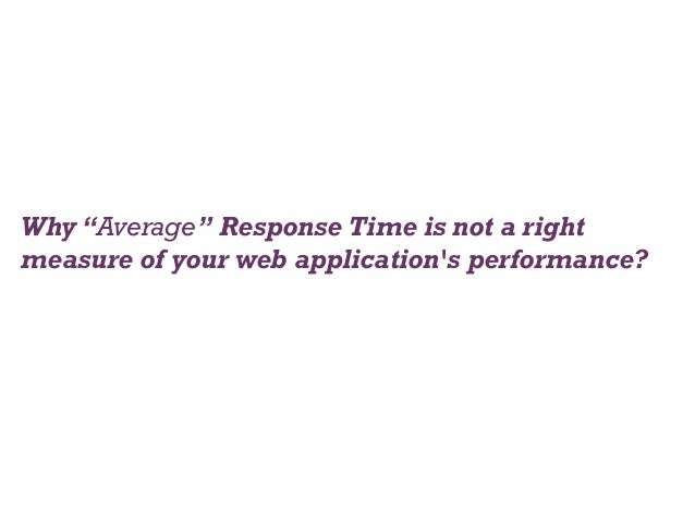 Why average response time is not a right measure of your webapplication's performance  nishant_verma