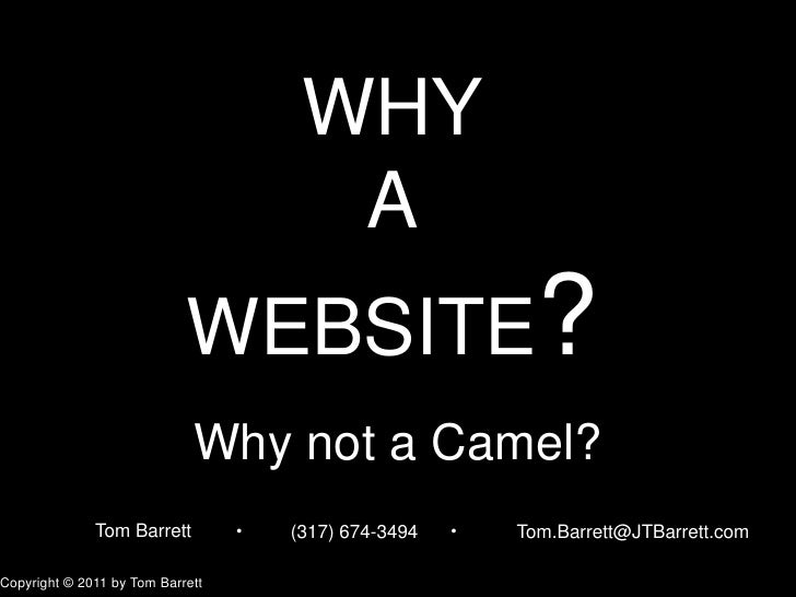 WHYA WEBSITE?<br />Why not a Camel?<br />Tom Barrett<br />(317) 674-3494<br />Tom.Barrett@JTBarrett.com<br />●<br />●<br /...
