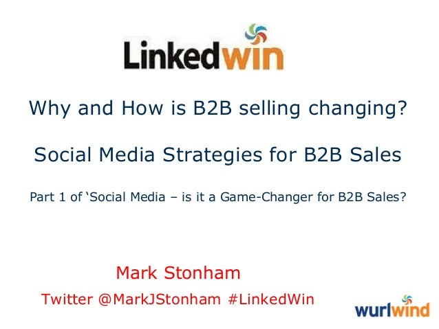 Why and How is B2B selling changing? Social Media Strategies for B2B Sales Part 1 of 'Social Media – is it a Game-Changer ...