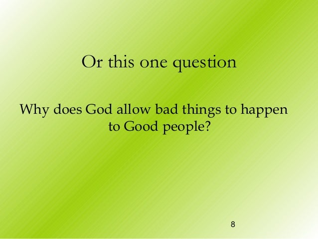 an essay on why bad things happen to good people It centres on the theme of theodicy: why do bad things happen to good people  the central question of theodicy is to explain how an.