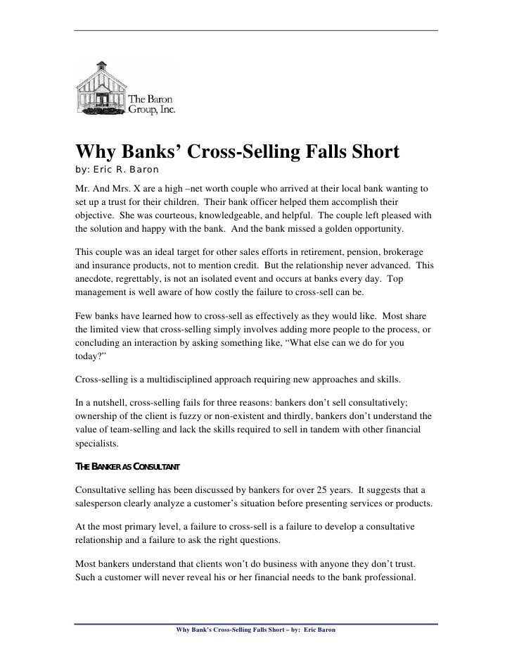 Why Banks' Cross-Selling Falls Short by: Eric R. Baron  Mr. And Mrs. X are a high –net worth couple who arrived at their l...