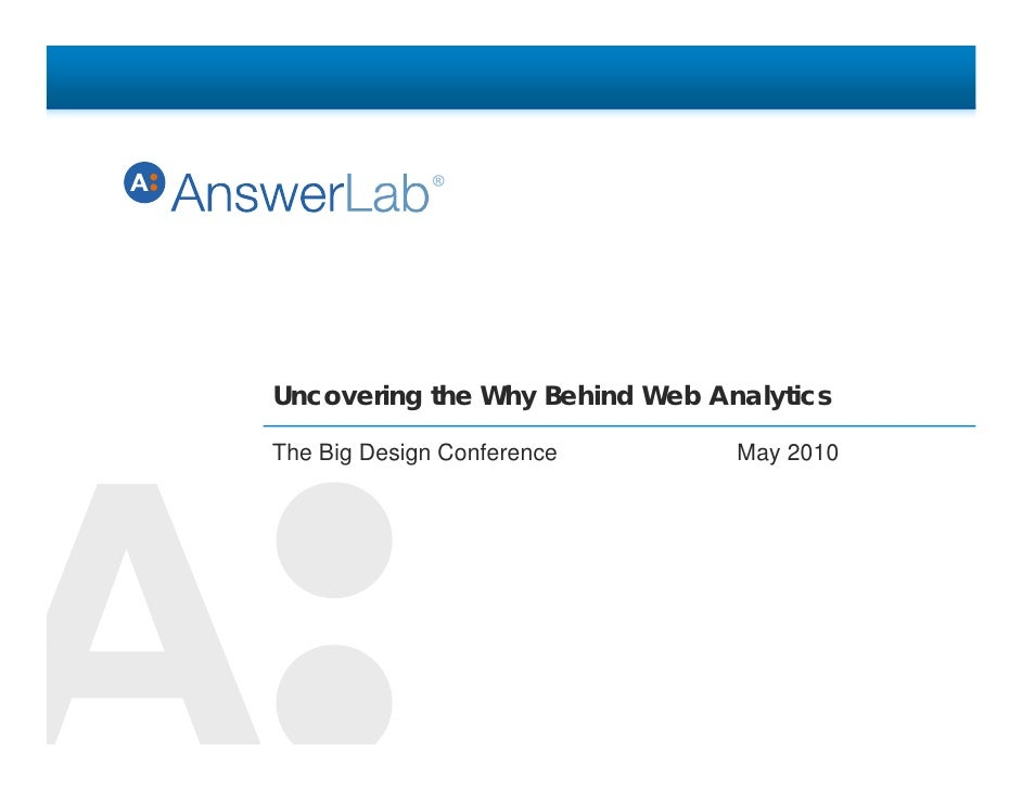 Uncovering the Why Behind Web Analytics  The Bi Design Conference Th Big D i C f                  May                     ...