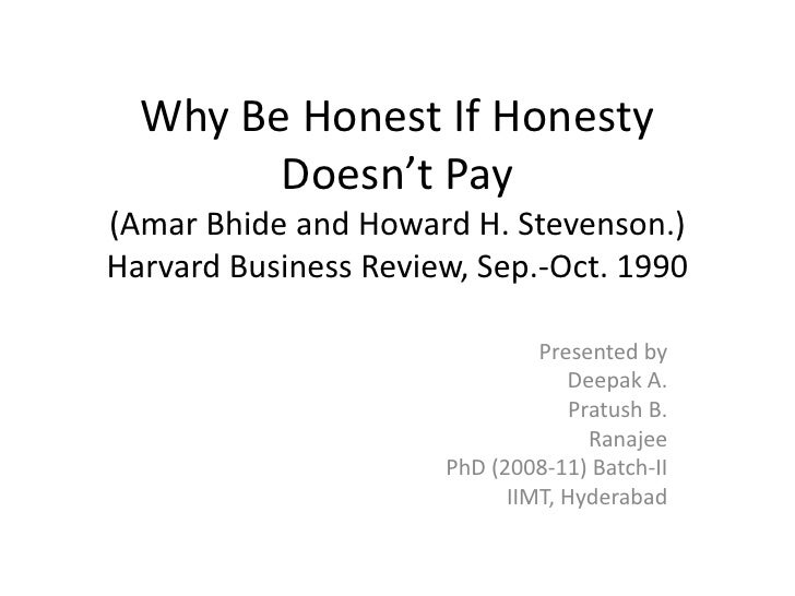 Why Be Honest If HonestyDoesn't Pay(AmarBhide and Howard H. Stevenson.)Harvard Business Review, Sep.-Oct. 1990<br />Presen...