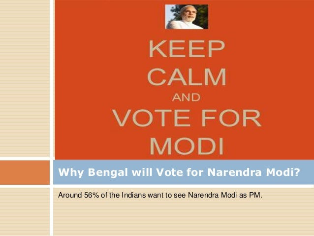 Why Bengal will Vote for Narendra Modi? Around 56% of the Indians want to see Narendra Modi as PM.