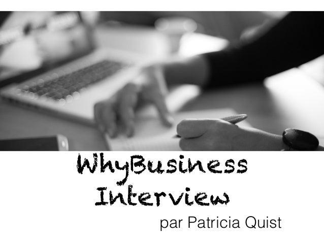 WhyBusiness Interview par Patricia Quist