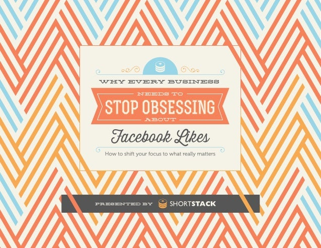 Why Every Business Needs to Stop Obsessing About Facebook Likes Table of Contents Introduction...............................