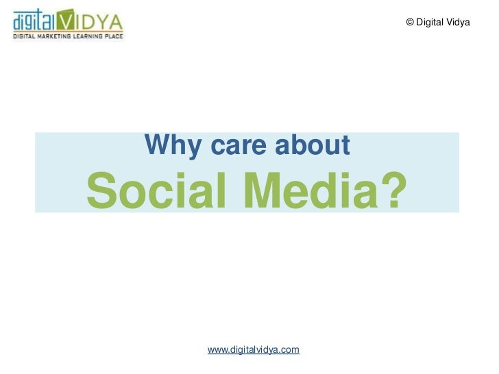 ©  Digital  Vidya       Why  Every  Business  Should  Care           about  Social  Media?          ...
