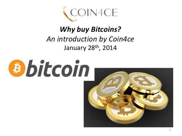 Why buy Bitcoins? An introduction by Coin4ce January 28th, 2014  1