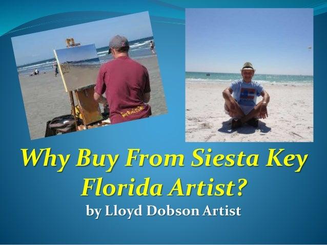 Why Buy From Siesta Key Florida Artist? by Lloyd Dobson Artist