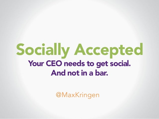 Socially Accepted Your CEO needs to get social.  And not in a bar.  @MaxKringen