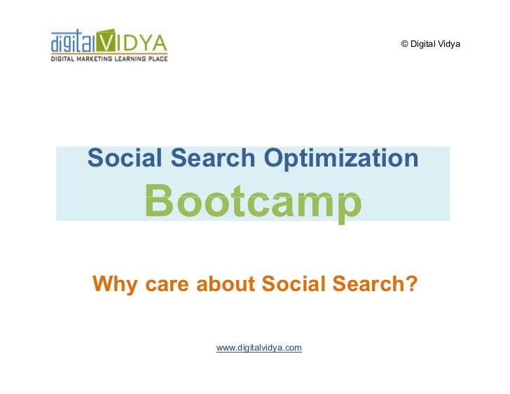 © Digital Vidya     Social Search Optimization     Bootcamp Why care about Social Search?             www.digitalvidya.com