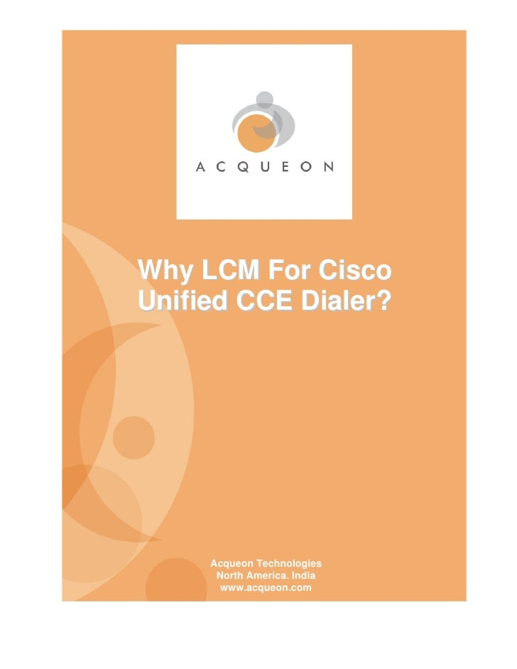 Why LCM For Cisco Unified CCE Dialer?          Acqueon Technologies       North America. India       www.acqueon.com