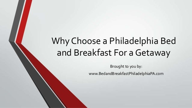 Why Choose a Philadelphia Bed and Breakfast For a Getaway Brought to you by: www.BedandBreakfastPhiladelphiaPA.com