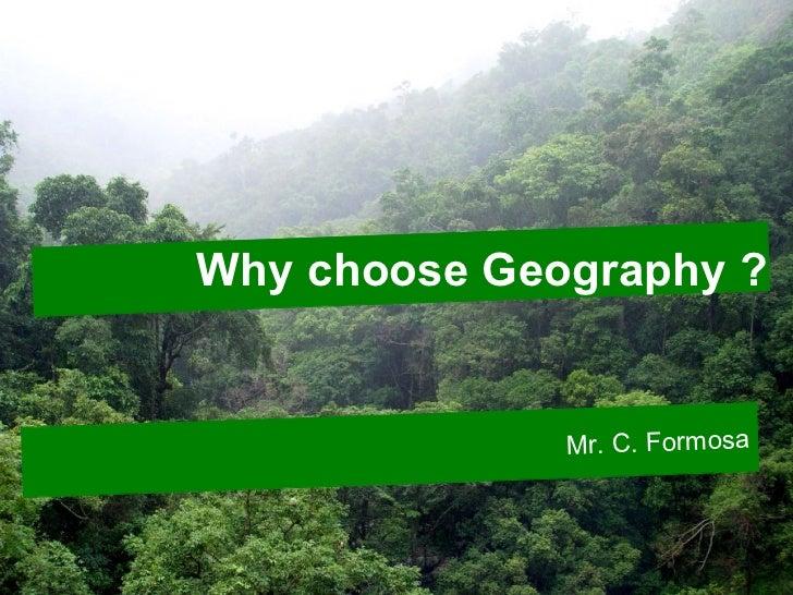 Why choose Geography ?              Mr. C. Formosa