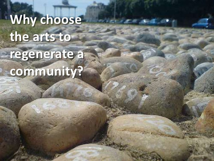 Why choose the arts to regenerate a community?<br />