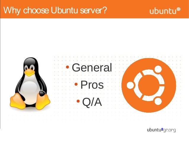 Why chooseUbuntu server?●General●Pros●Q/A