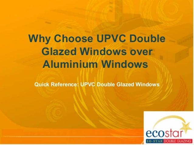 Why Choose UPVC Double Glazed Windows over Aluminium Windows Quick Reference: UPVC Double Glazed Windows