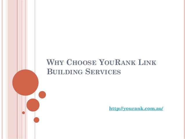 WHY CHOOSE YOURANK LINKBUILDING SERVICES             http://yourank.com.au/