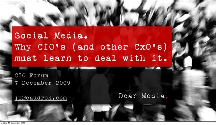 Social Media.              Why CIO's (and other CxO's)              must learn to deal with it.              CIO Forum    ...
