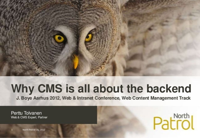 Why CMS is all about the backend    J. Boye Aarhus 2012, Web & Intranet Conference, Web Content Management TrackPerttu Tol...