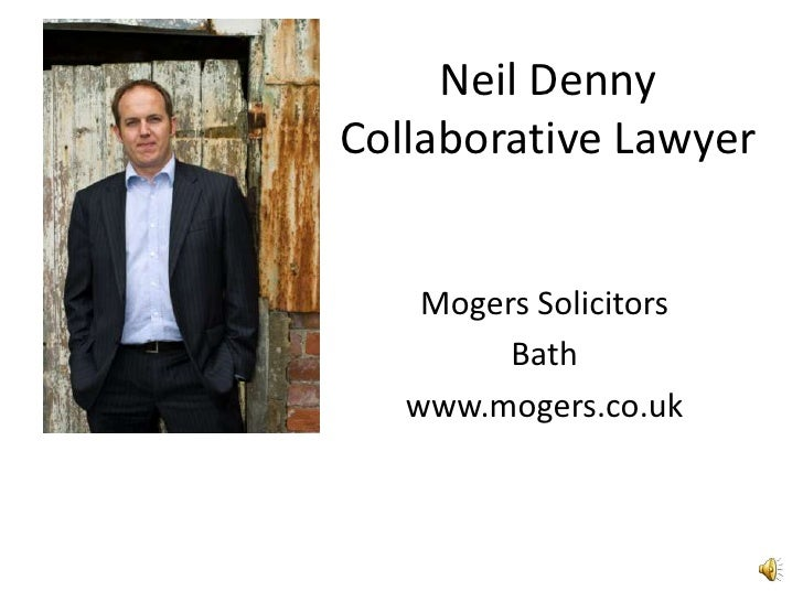 Neil DennyCollaborative Lawyer<br />Mogers Solicitors<br />Bath<br />www.mogers.co.uk<br />