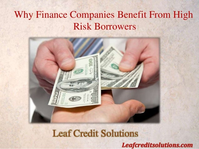 Why Finance Companies Benefit From High Risk Borrowers