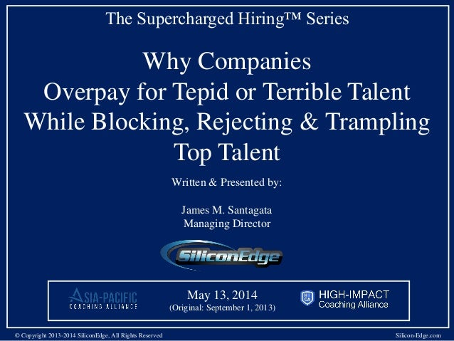 The Supercharged Hiring™ Series Why Companies Overpay for Tepid or Terrible Talent While Blocking, Rejecting & Trampling T...