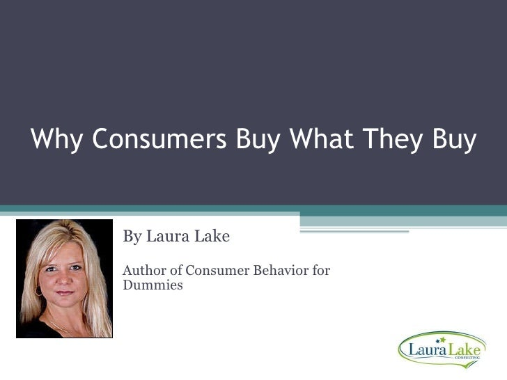 Why Consumers Buy What They Buy By Laura Lake Author of Consumer Behavior for Dummies