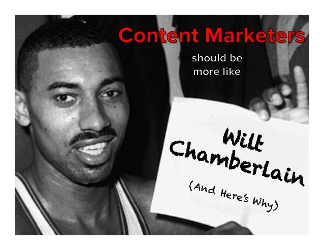 Why Content Marketers Should Emulate Wilt Chamberlain