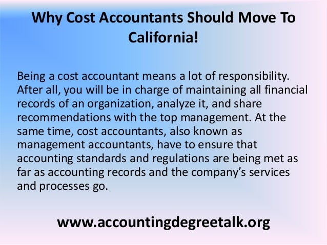 Why Cost Accountants Should Move To                California!Being a cost accountant means a lot of responsibility.After ...